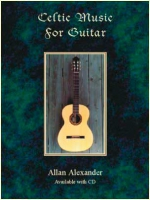 Celtic Music for the Guitar Book/CD by Allan Alexander