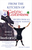 Traditional Recipies of Ireland - by the Celtic Caterer - Chef Eric W. McBride