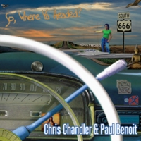 "CD ""So, Where Ya Headed?"" Chris Chandler & Paul Benoit"